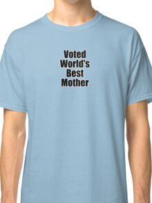 World's Best Mother T-Shirt - Voted Greatest Mom Sticker Greeting Card Classic T-Shirt