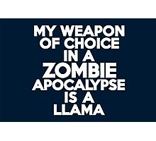 My weapon of choice in a Zombie Apocalypse is a llama Photographic Print