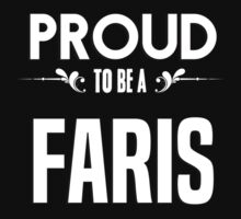 Proud to be a Faris. Show your pride if your last name or surname is Faris by mjones7778