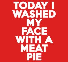 Today I washed my face with a meat pie by onebaretree