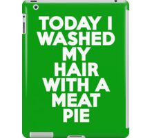 Today I washed my hair with a meat pie iPad Case/Skin
