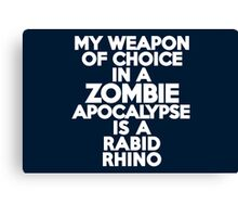 My weapon of choice in a Zombie Apocalypse is a rabid rhino Canvas Print