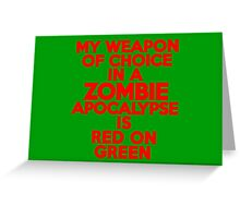 My weapon of choice in a Zombie Apocalypse is red on green Greeting Card