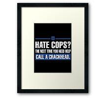 hate cops? the next time you need help call a crackhead - T-shirts & Hoodies Framed Print