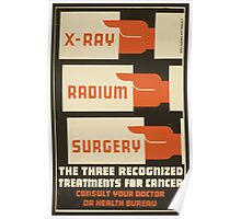 WPA United States Government Work Project Administration Poster 0655 X Ray Radium Surgery Three Recognized Treatments for Cancer Poster