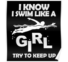 i know i swim like a girl try to keep up Poster