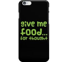 Give me FOOD... for thought iPhone Case/Skin