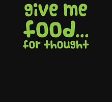 Give me FOOD... for thought Unisex T-Shirt