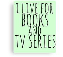 i live for books and tv series Canvas Print