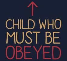 CHILD who must be obeyed Kids Tee