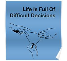 LIFE IS FULL OF DIFFICULT DECISIONS Poster