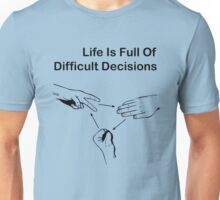 LIFE IS FULL OF DIFFICULT DECISIONS Unisex T-Shirt