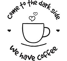 Come to the dark side - we have coffee (on white by groovyspecs