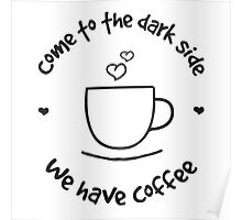 Come to the dark side - we have coffee (on white Poster