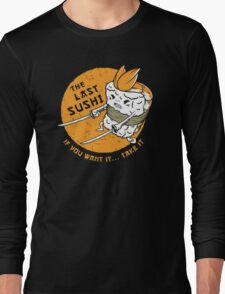 The Last Sushi Long Sleeve T-Shirt
