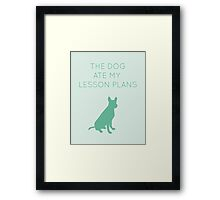 The Dog Ate My Lesson Plans Framed Print