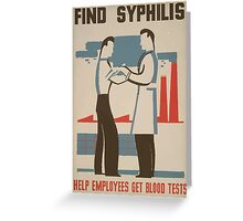 WPA United States Government Work Project Administration Poster 0486 Find Syphilis Help Employees Get Blood Tests Greeting Card