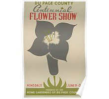 WPA United States Government Work Project Administration Poster 0538 Du Page County Centennial Flower Show Home Gardeners Poster