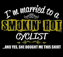 I'M MARRIED TO A SMOKING HOT CYCLIST AND YES SHE BOUGHT ME THIS SHIRT by teeshoppy