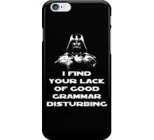 I Find Your Lack of Good Grammar Disturbing iPhone Case/Skin