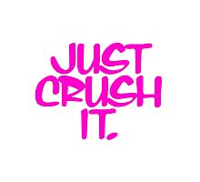 Just Crush It Photographic Print
