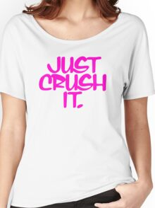 Just Crush It Women's Relaxed Fit T-Shirt