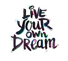 LIVE YOUR OWN DREAM Photographic Print