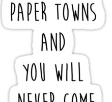 You Will Go To The Paper Towns And You Will Never Come Back Sticker