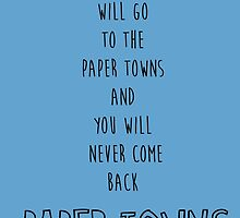 You Will Go To The Paper Towns And You Will Never Come Back by johngreen