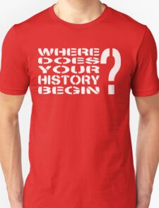 Where Does Your History Begin? Unisex T-Shirt