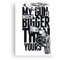 My Guns Is Much Bigger that Yours Canvas Print