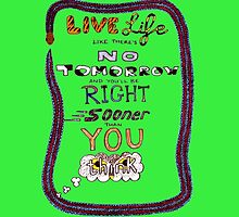 Live life like there's no tomorrow... by ladieswhoscrum