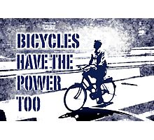 bicycles have the power too Photographic Print