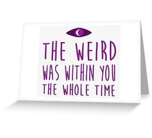 Weird Within Greeting Card