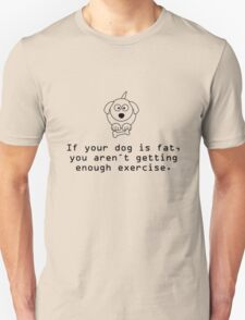 If your dog is fat... Unisex T-Shirt