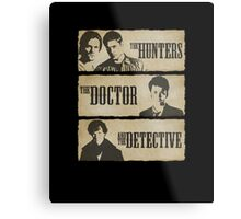 The Hunters, The Doctor and The Detective  Metal Print