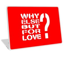 Why Else But For Love? Laptop Skin