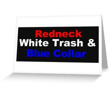 Redneck, White Trash, & Blue Collar Greeting Card