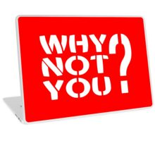Why Not You? Laptop Skin