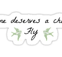 Everyone deserves a chance to Fly Sticker