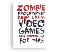 Zombie Apocalypse? Keep calm video games have prepared me for this Canvas Print