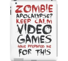 Zombie Apocalypse? Keep calm video games have prepared me for this iPad Case/Skin