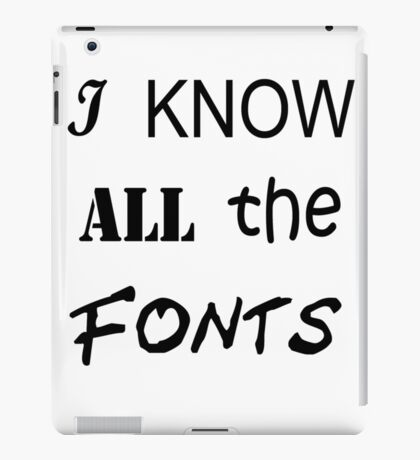 I Know All The Fonts iPad Case/Skin