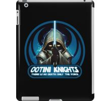 Ootini Knights  - There is no death, only the force. iPad Case/Skin