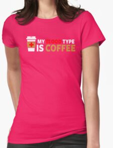 My Blood Type is Coffee Womens Fitted T-Shirt