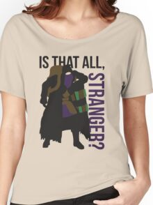 Is that all, stranger? Women's Relaxed Fit T-Shirt