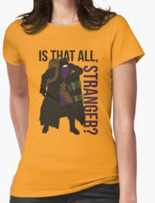 Is that all, stranger? Womens Fitted T-Shirt