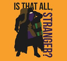 Is that all, stranger? Unisex T-Shirt