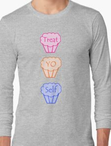 Treat Yo Self Long Sleeve T-Shirt