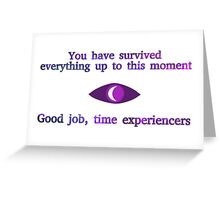 Good Job, Time Experiencers Greeting Card